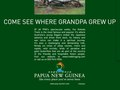 PNG - Come see where Grandpa grew up