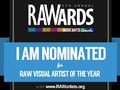 "Nominated for Raw Boston ""Visual Artist of the Year"""